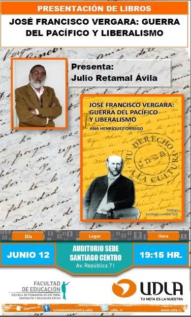 """PRESENTACION DE LIBRO """"JOSÉ FCO. VERGARA: GUERRA PACIFICO Y LIBERALISMO"""" POR JULIO RETAMAL."""